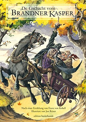 De Gschicht vom Brandner Kasper: Nach einer Erzählung von Franz von Kobell illustriert von Jan Reiser