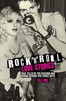 Rock 'n' Roll Love Stories: True tales of the passion and drama behind the stage acts (Love Stories Series Book 4) by [Gill Paul]