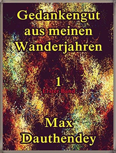 Gedankengut aus meinen Wanderjahren. Erster Band Vol.1: German Language (Gedankengut aus meinen Wanderjahren Series) (German Edition)