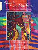 Magic with Markers: for Paper, Fabric, Wood, Metal, Plastic, and Clay (Design Originals)