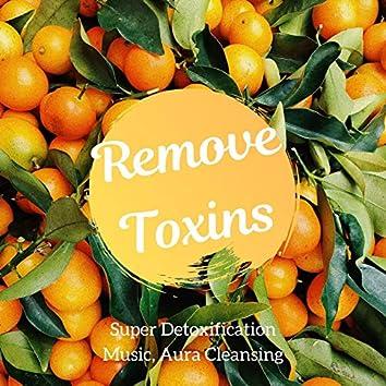 Remove Toxins: Super Detoxification Music, Aura Cleansing