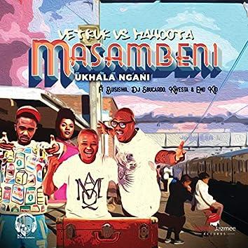 Masambeni (Ukhala Ngani) (DJ Vetkuk Vs. Mahoota)