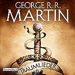 Traumlieder                   Autor:                                                                                                                                 George R. R. Martin                               Sprecher:                                                                                                                                 Reinhard Kuhnert                      Spieldauer: 16 Std. und 18 Min.     123 Bewertungen     Gesamt 3,6