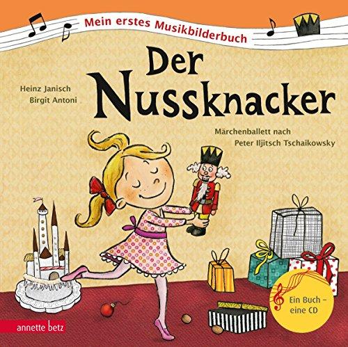 Der Nussknacker: Märchenballett nach Peter Iljitsch Tschaikowsky: Mein erstes Musikbilderbuch mit CD