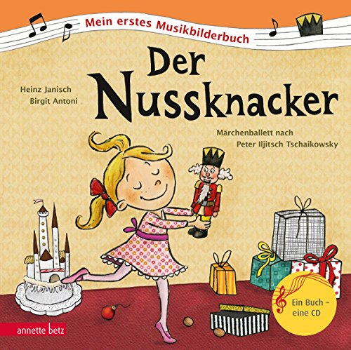 Der Nussknacker: Märchenballett nach Peter Iljitsch Tschaikowsky (Mein erstes Musikbilderbuch mit CD)
