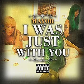 I Was Just With You - Single