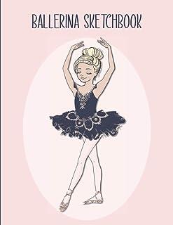 Ballerina Sketchbook: Drawing Pad For Girls - Best Children's Practice Sketch Book - Kids Journal For Creative Doodling or...