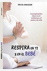 Respira en ti y en el bebé: La respiración: clave en el embarazo, el parto y la vida (Spanish Edition) Kindle Edition
