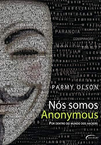 Nós Somos Anonymous: Por dentro do mundo dos hackers