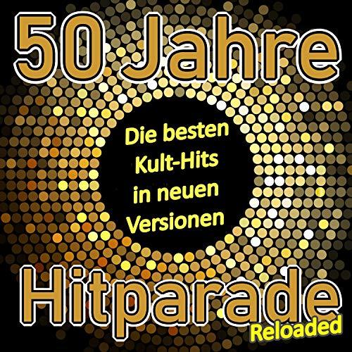 50 Jahre Hitparade Reloaded [Clean] (Die besten Kult-Hits in neuen Versionen)