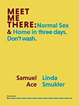 Meet Me There: Normal Sex & Home in three days. Don't wash. (Germinal Texts)