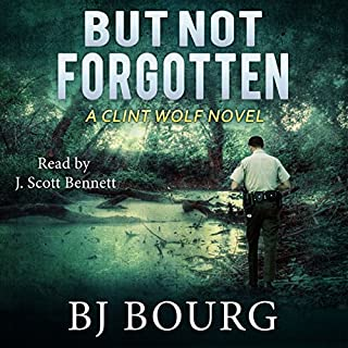 But Not Forgotten     Clint Wolf Mystery Series, Book 1              By:                                                                                                                                 BJ Bourg                               Narrated by:                                                                                                                                 J. Scott Bennett                      Length: 9 hrs and 20 mins     2 ratings     Overall 4.0