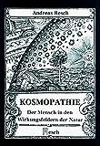 Kosmopathie: Der Mensch in den Wirkungsfeldern der Natur (Imago mundi) - Andreas Resch
