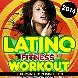Latino Fitness Workout 2014 - 30 Pumping Latin Dance Hits - Merengue, Salsa, Twerking, Reggaeton, Kuduro, Running & Aerobics