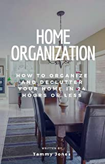 Home Organization: How to Organize and Declutter Your Home In 24 Hours Or Less (English Edition)