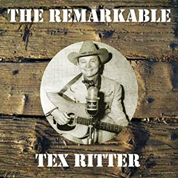 The Remarkable Tex Ritter