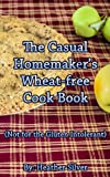 The Casual Homemaker's Wheat-Free Cookbook (English Edition)