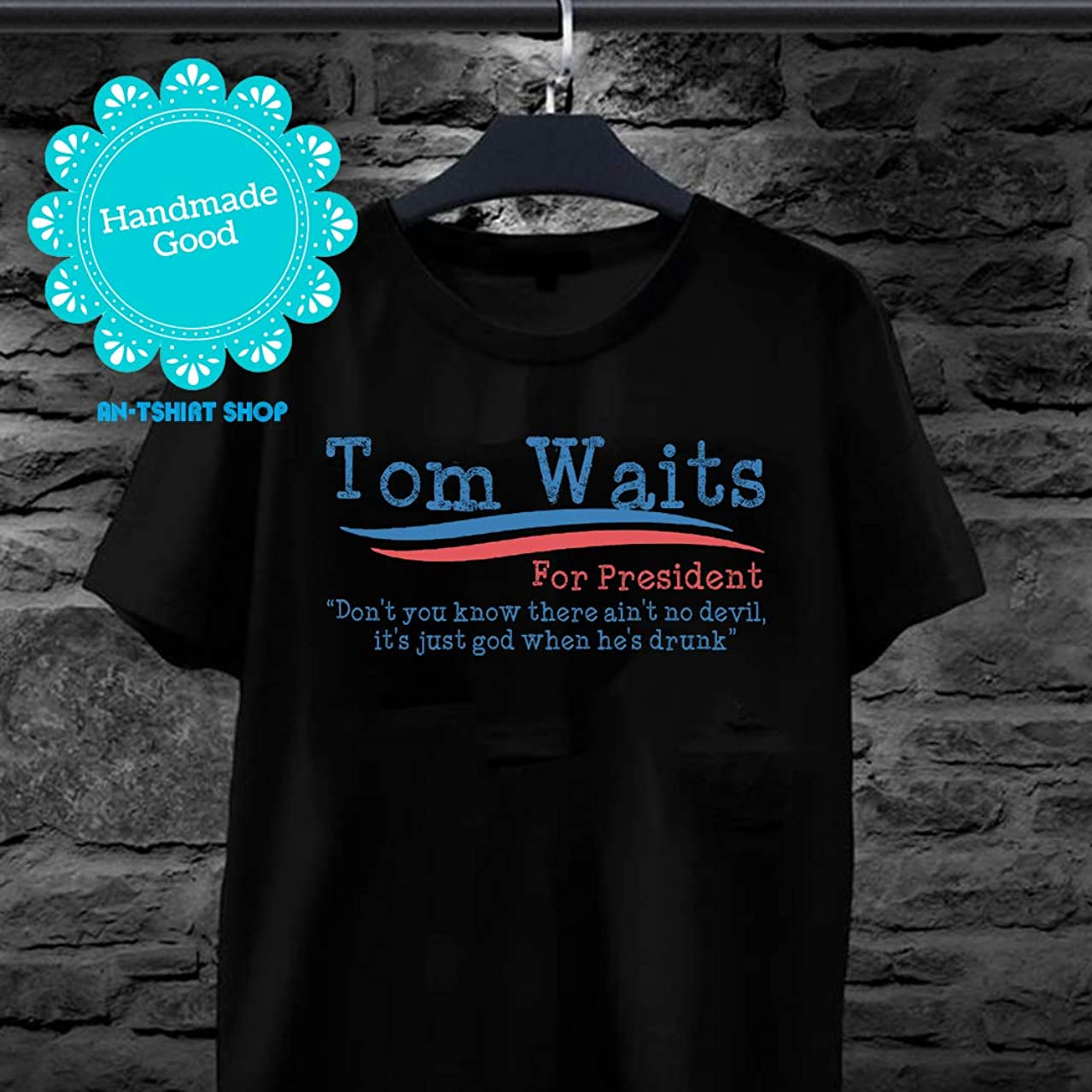 There Ain't No Devil Just God When He's Drunk Tom Waits For President T shirts for men and women