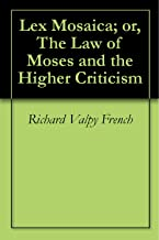 Lex Mosaica; or, The Law of Moses and the Higher Criticism