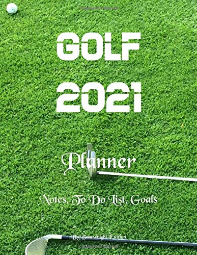 Golf 2021 Planner : Notes, To Do List, Goals 8.5 x 11 - By Boatwright Edition: Golf 2021 Planner to...