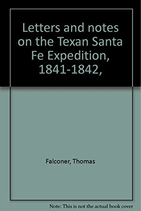 Letters and notes on the Texan Santa Fe Expedition, 1841-1842,