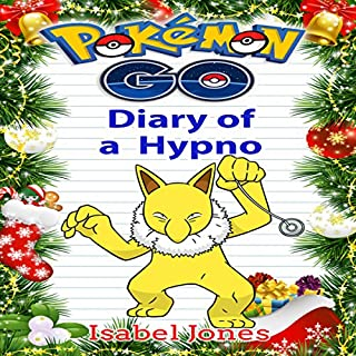 Pokemon Go: Diary of a Hypno     Unofficial Pokemon Book              By:                                                                                                                                 Isabel Jones                               Narrated by:                                                                                                                                 Trevor Clinger                      Length: 1 hr and 1 min     1 rating     Overall 1.0