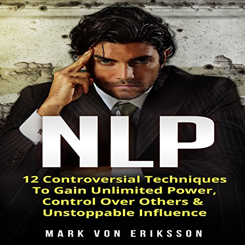 Couverture de NLP: 12 Controversial Techniques to Gain Unlimited Power, Control over Others & Unstoppable Influence