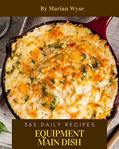 365 Daily Equipment Main Dish Recipes: Happiness is When You Have a Equipment Main Dish Cookbook! (English Edition)