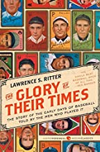 The Glory of Their Times: The Story of the Early Days of Baseball Told by the Men Who Played It (Harper Perennial Modern C...