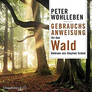 Gebrauchsanweisung für den Wald                   Autor:                                                                                                                                 Peter Wohlleben                               Sprecher:                                                                                                                                 Stephan Schad                      Spieldauer: 7 Std. und 3 Min.     264 Bewertungen     Gesamt 4,6