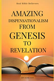 Amazing Dispensationalism from Genesis to Revelation: A Christian's Guide to Rightly Divide the Word of God and Understand...