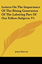 Letters on the Importance of the Rising Generation of the Laboring Part of Our Fellow-Subjects V1