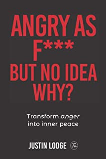 ANGRY AS F*** But No Idea Why?: Transform Pain Into Inner Peace