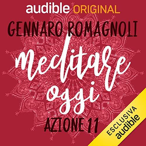 Respiri e bodyscan - Azione 11     Meditare oggi              Di:                                                                                                                                 Gennaro Romagnoli                               Letto da:                                                                                                                                 Gennaro Romagnoli                      Durata:  6 min     1 recensione     Totali 5,0