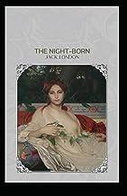The Night-Born: Jack London (Classics, Literature) [Annotated]