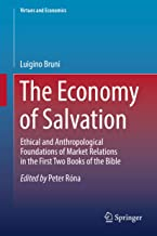 The Economy of Salvation: Ethical and Anthropological Foundations of Market Relations in the First Two Books of the Bible (Virtues and Economics Book 4)