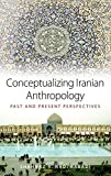 Conceptualizing Iranian Anthropology: Past and Present Perspectives - Shahnaz R. Nadjmabadi