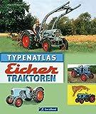 Typenatlas Eicher Traktoren: Nachschlagewerk zu allen Modellen und Typen der Marke Eicher aus Bayern von wassergekühlten Traktoren über ED-Generationen zu Geräteträgern und Schmalspurschleppern - Albert Mößmer