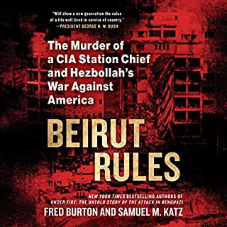 Beirut Rules     The Murder of a CIA Station Chief and Hezbollah's War Against America              Written by:                                                                                                                                 Fred Burton,                                                                                        Samuel M. Katz                               Narrated by:                                                                                                                                 Rob Shapiro                      Length: 11 hrs and 33 mins     2 ratings     Overall 4.5