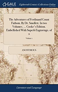 The Adventures of Ferdinand Count Fathom. by Dr. Smollett. in Two Volumes. ... Cooke's Edition. Embellished with Superb En...