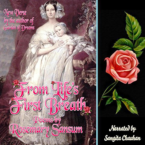 From Life's First Breath                   By:                                                                                                                                 Rosemary Sansum                               Narrated by:                                                                                                                                 sangita chauhan                      Length: 1 hr and 6 mins     Not rated yet     Overall 0.0