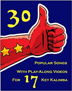 30 Popular Songs With Play-Along Videos For 17-Key Kalimba: Playing The Kalimba From Zero To Hero