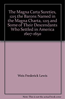 The Magna Carta Sureties, 1215 the Barons Named in the Magna Charta, 1215 and Some of Their Descendants Who Settled in America 1607-1650