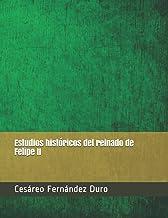Estudios históricos del reinado de Felipe II (Spanish Edition)