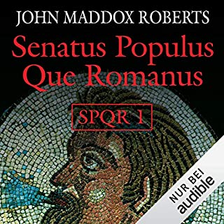 Senatus Populus Que Romanus     SPQR 1              Autor:                                                                                                                                 John Maddox Roberts                               Sprecher:                                                                                                                                 Erich Räuker                      Spieldauer: 8 Std. und 33 Min.     1.603 Bewertungen     Gesamt 4,2