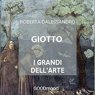 Giotto     I grandi dell'arte              Di:                                                                                                                                 Roberta Dalessandro                               Letto da:                                                                                                                                 Alice Pagotto,                                                                                        Marcello Pozza                      Durata:  23 min     13 recensioni     Totali 4,0