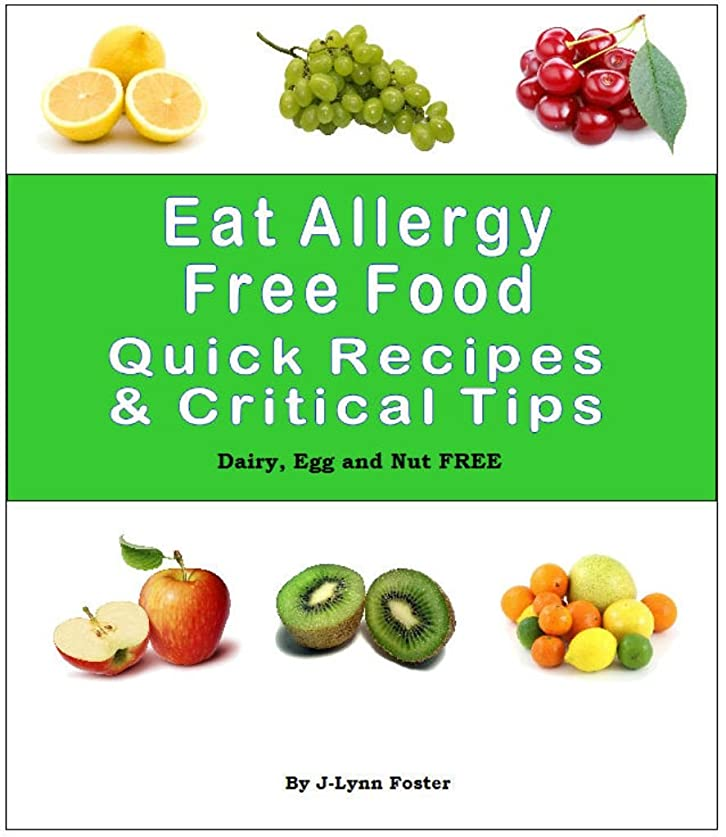 Eat Allergy Free Food: Quick Recipes & Critical Tips: Dairy, Egg and Nut FREE (English Edition)
