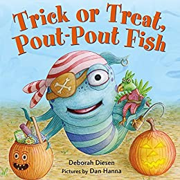 Trick or Treat, Pout-Pout Fish (A Pout-Pout Fish Mini Adventure Book 7) by [Deborah Diesen, Dan Hanna]