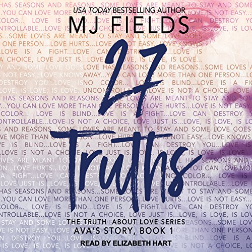 27 Truths     Ava's Story: Truth About Love Series, Book 1              By:                                                                                                                                 MJ Fields                               Narrated by:                                                                                                                                 Elizabeth Hart                      Length: 8 hrs and 9 mins     68 ratings     Overall 4.5