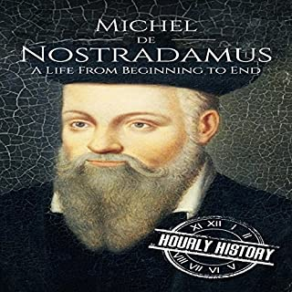 Nostradamus     A Life from Beginning to End              Written by:                                                                                                                                 Hourly History                               Narrated by:                                                                                                                                 Mike Nelson                      Length: 1 hr and 3 mins     Not rated yet     Overall 0.0